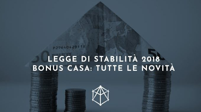 LEGGE DI BILANCIO 2018: Confermati I Bonus Casa